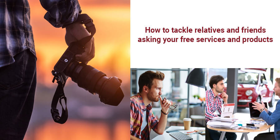 How to tackle relatives and friends asking your free services and products